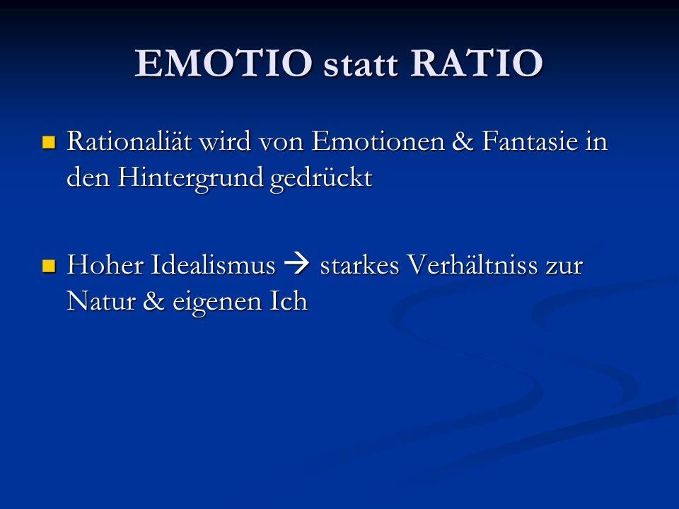 EMOTIO statt RATIO Rationaliät wird von Emotionen & Fantasie in den Hintergrund gedrückt Rationaliät wird von Emotionen & Fantasie in den Hintergrund
