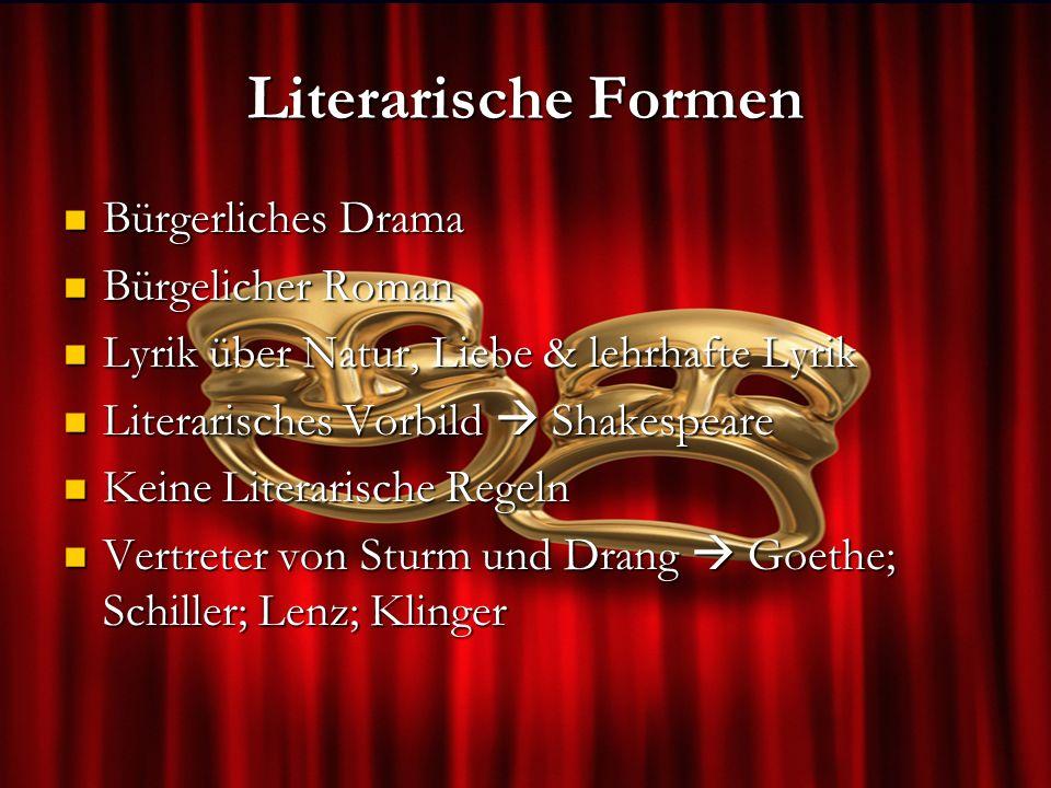 Literarische Formen Bürgerliches Drama Bürgerliches Drama Bürgelicher Roman Bürgelicher Roman Lyrik über Natur, Liebe & lehrhafte Lyrik Lyrik über Nat