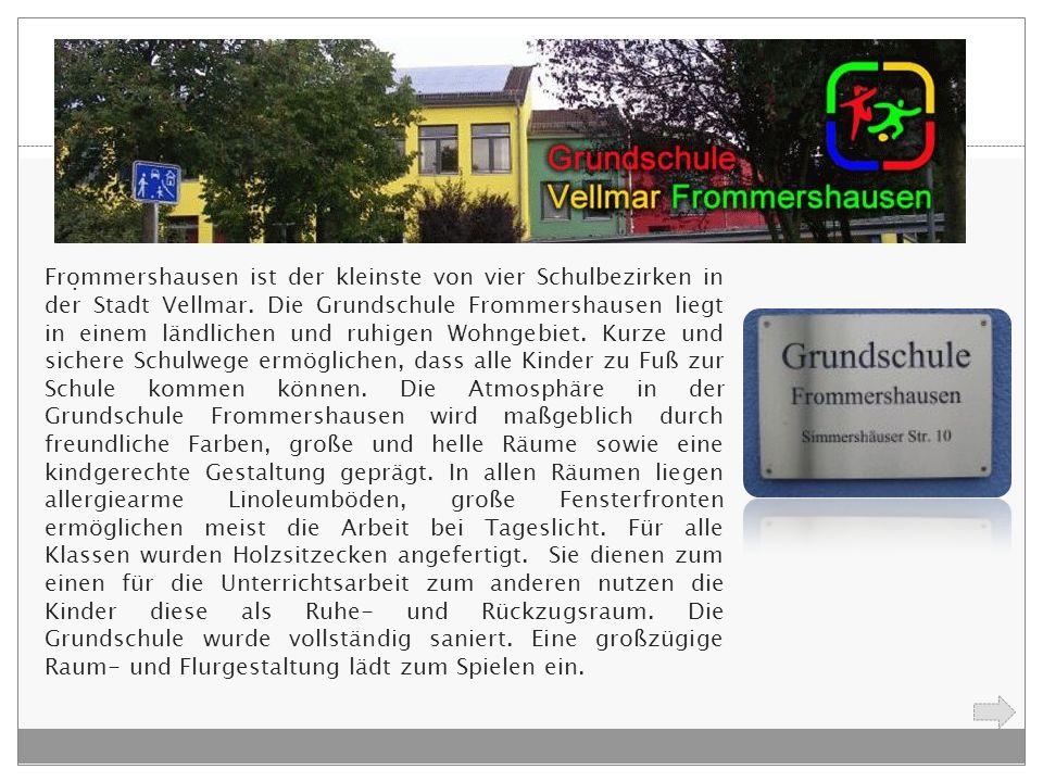 . Frommershausen ist der kleinste von vier Schulbezirken in der Stadt Vellmar. Die Grundschule Frommershausen liegt in einem ländlichen und ruhigen Wo
