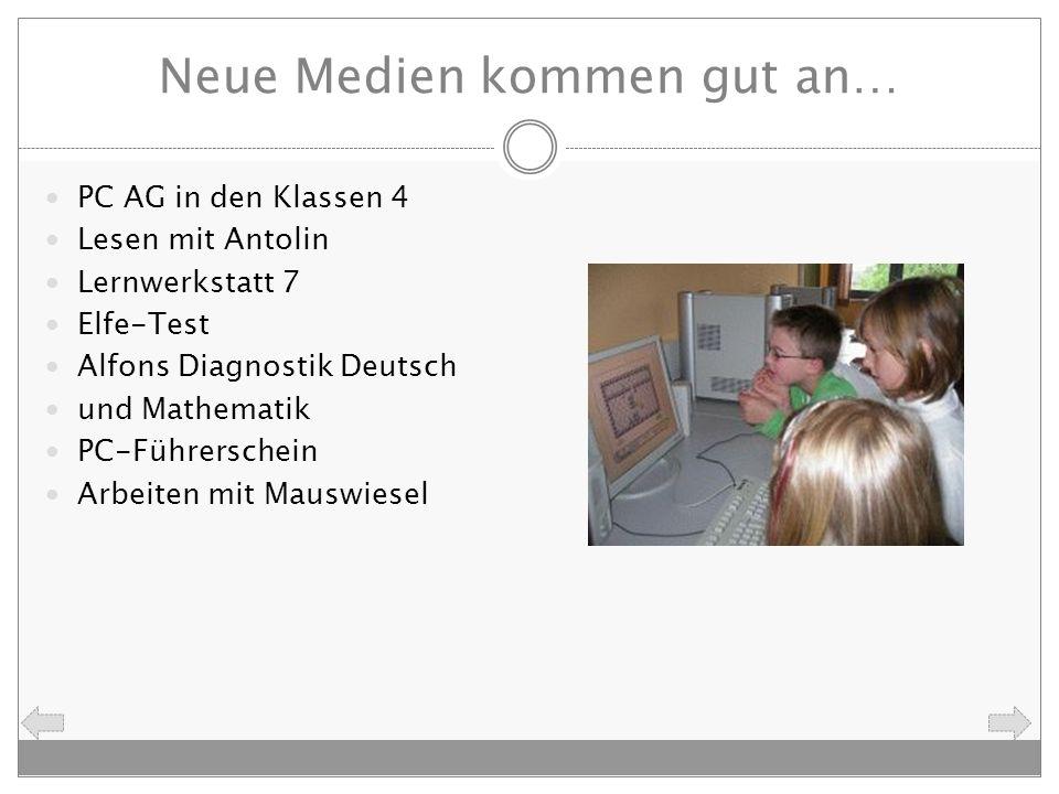 Neue Medien kommen gut an… PC AG in den Klassen 4 Lesen mit Antolin Lernwerkstatt 7 Elfe-Test Alfons Diagnostik Deutsch und Mathematik PC-Führerschein
