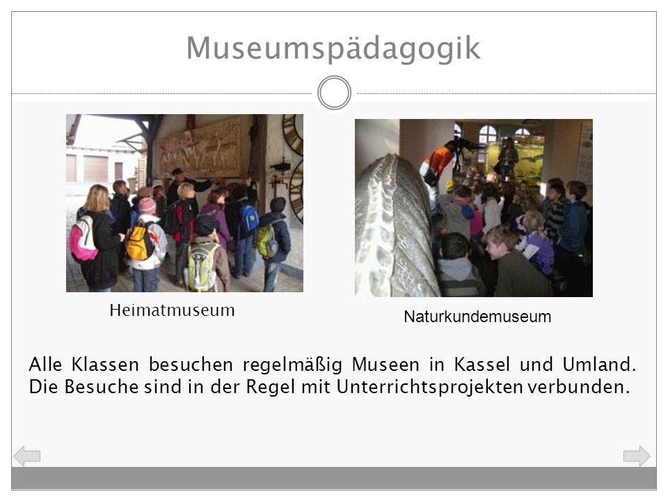 Museumspädagogik Alle Klassen besuchen regelmäßig Museen in Kassel und Umland. Die Besuche sind in der Regel mit Unterrichtsprojekten verbunden. Heima