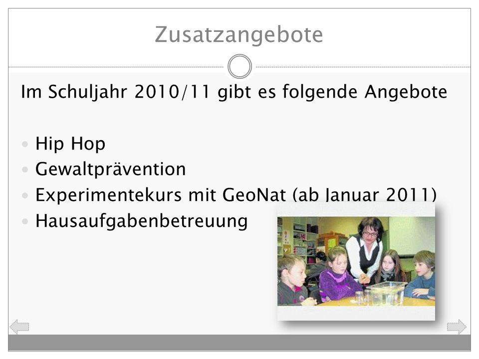 Zusatzangebote Im Schuljahr 2010/11 gibt es folgende Angebote Hip Hop Gewaltprävention Experimentekurs mit GeoNat (ab Januar 2011) Hausaufgabenbetreuu