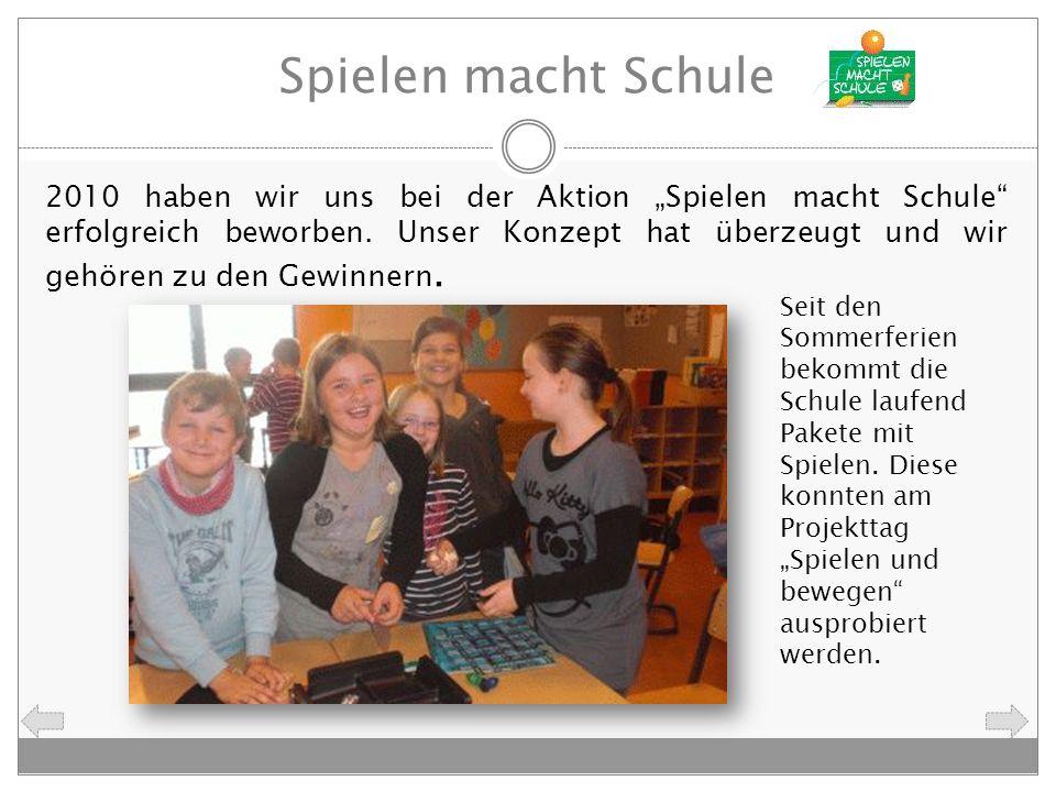 Spielen macht Schule 2010 haben wir uns bei der Aktion Spielen macht Schule erfolgreich beworben. Unser Konzept hat überzeugt und wir gehören zu den G