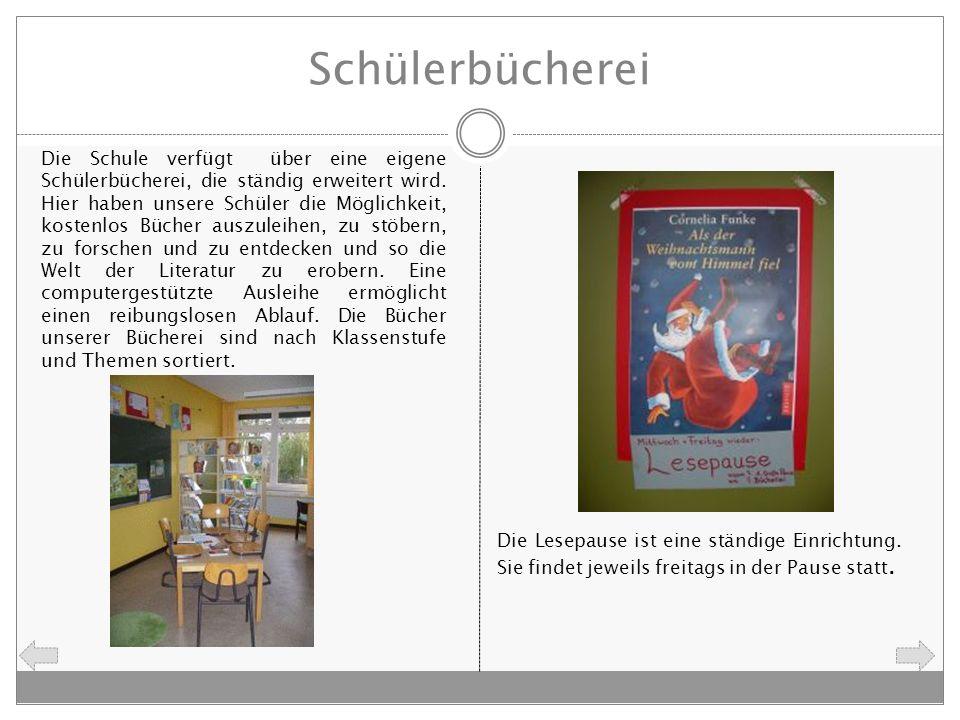 Schülerbücherei Die Schule verfügt über eine eigene Schülerbücherei, die ständig erweitert wird. Hier haben unsere Schüler die Möglichkeit, kostenlos