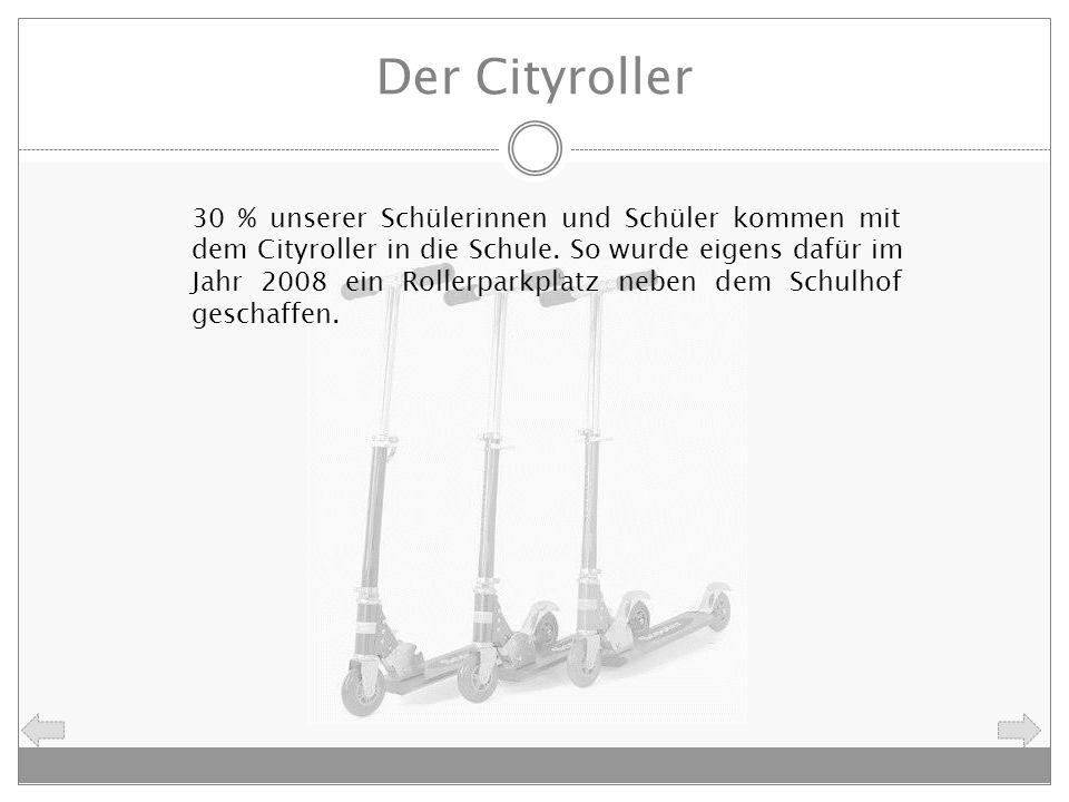 Der Cityroller 30 % unserer Schülerinnen und Schüler kommen mit dem Cityroller in die Schule. So wurde eigens dafür im Jahr 2008 ein Rollerparkplatz n
