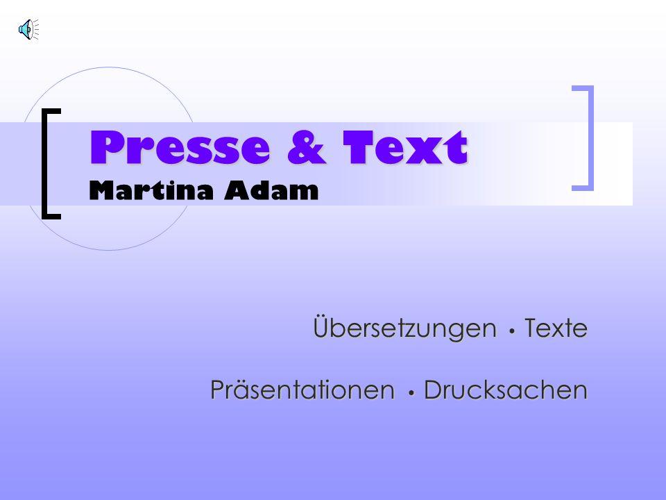 Presse & Text Presse & Text Martina Adam Übersetzungen Texte Präsentationen Drucksachen