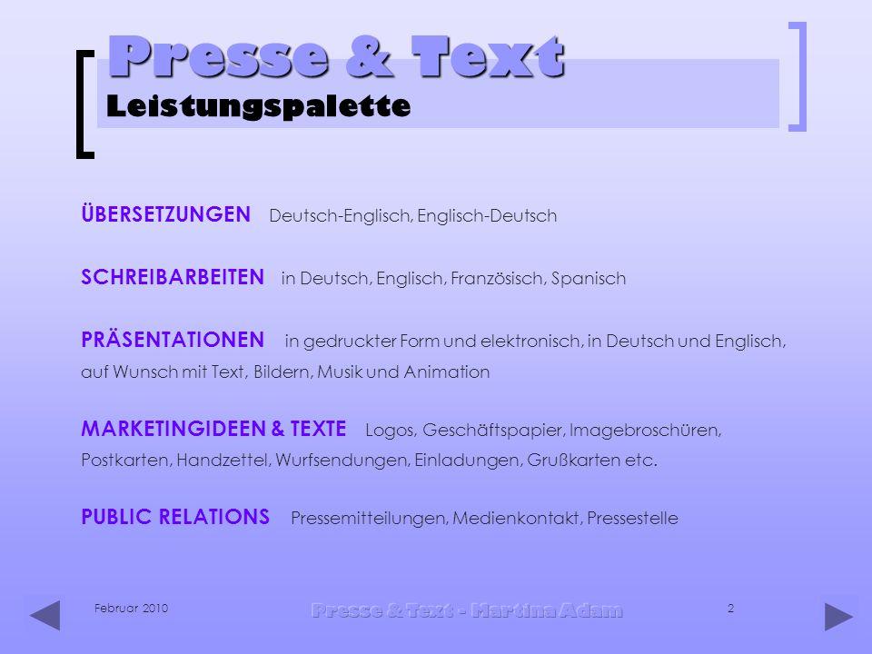 Februar 2010 Presse & Text - Martina Adam 2 Presse & Text Presse & Text Leistungspalette ÜBERSETZUNGEN Deutsch-Englisch, Englisch-Deutsch SCHREIBARBEI
