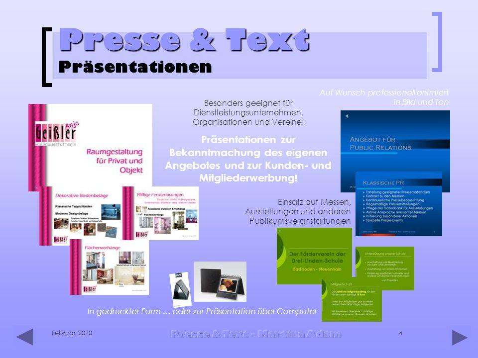 Februar 2010 Presse & Text - Martina Adam 4 Presse & Text Presse & Text Präsentationen Auf Wunsch professionell animiert in Bild und Ton Besonders gee