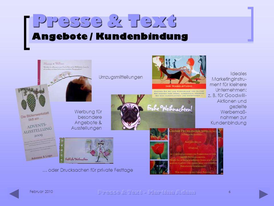 Februar 2010 Presse & Text - Martina Adam 6 Presse & Text Presse & Text Angebote / Kundenbindung … oder Drucksachen für private Festtage Werbung für b