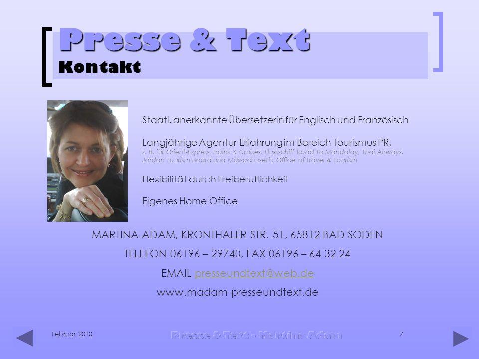 Februar 2010 Presse & Text - Martina Adam 7 Presse & Text Presse & Text Kontakt MARTINA ADAM, KRONTHALER STR. 51, 65812 BAD SODEN TELEFON 06196 – 2974