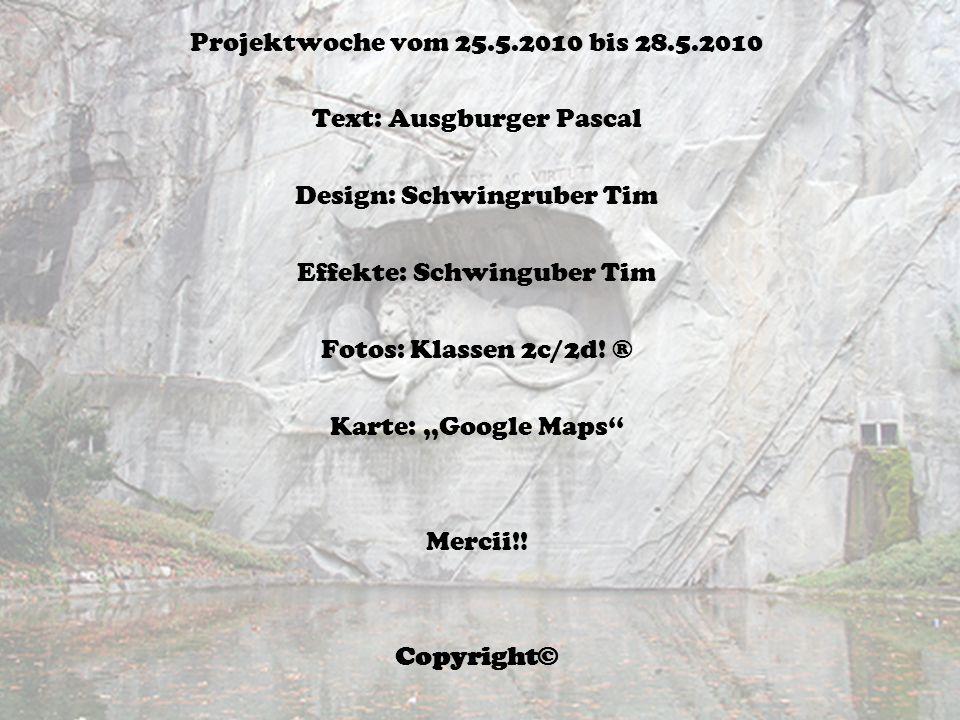 Projektwoche vom 25.5.2010 bis 28.5.2010 Text: Ausgburger Pascal Design: Schwingruber Tim Effekte: Schwinguber Tim Fotos: Klassen 2c/2d.
