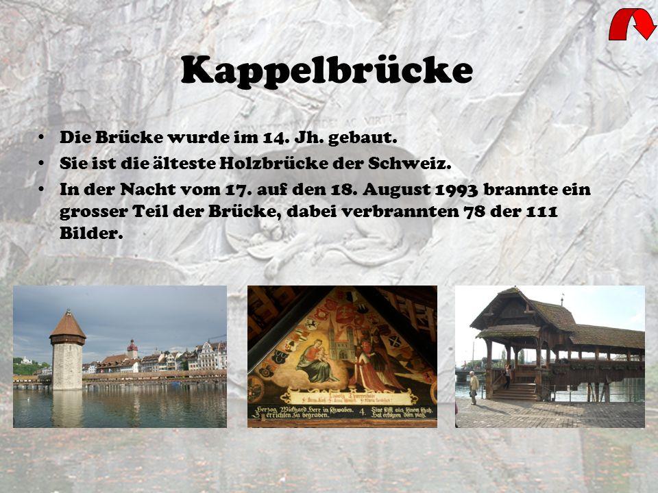Kappelbrücke Die Brücke wurde im 14.Jh. gebaut. Sie ist die älteste Holzbrücke der Schweiz.