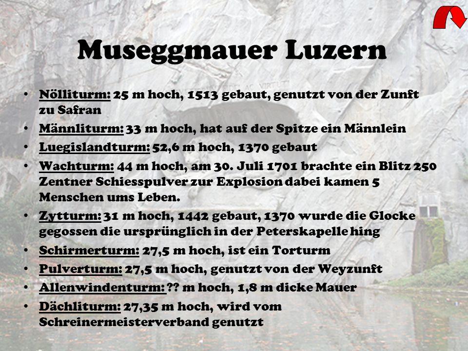 Museggmauer Luzern Nölliturm:Nölliturm: 25 m hoch, 1513 gebaut, genutzt von der Zunft zu Safran Männliturm: 33 m hoch, hat auf der Spitze ein Männlein Luegislandturm: 52,6 m hoch, 1370 gebaut Wachturm: 44 m hoch, am 30.