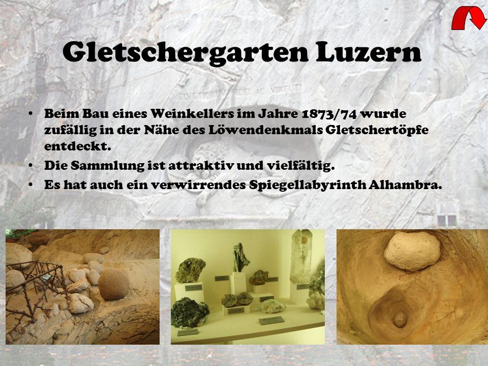 Gletschergarten Luzern Beim Bau eines Weinkellers im Jahre 1873/74 wurde zufällig in der Nähe des Löwendenkmals Gletschertöpfe entdeckt.