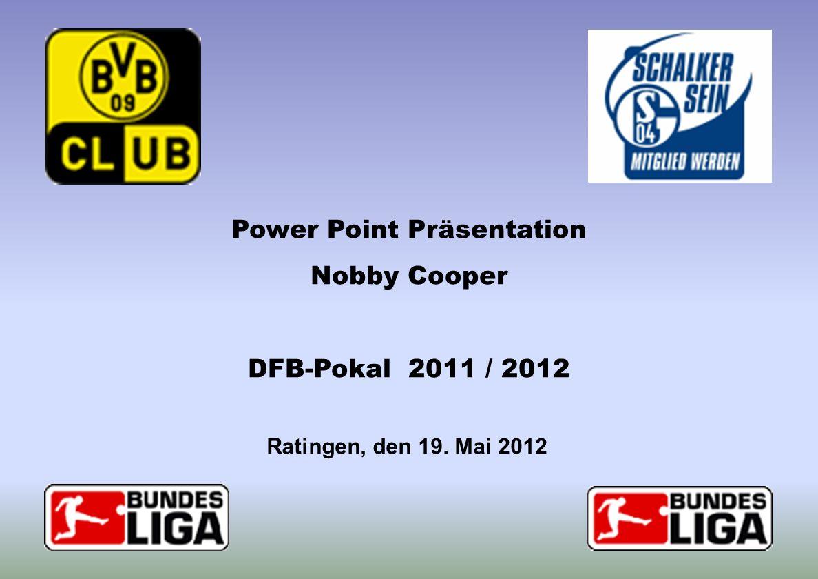 Ratingen, den 19. Mai 2012 Power Point Präsentation Nobby Cooper DFB-Pokal 2011 / 2012