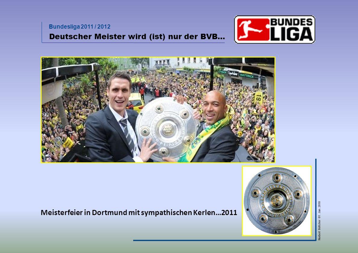 Bundesliga 2011 / 2012 Norbert Böttcher 01. Jan. 2010 Deutscher Meister wird (ist) nur der BVB… Meisterfeier in Dortmund mit sympathischen Kerlen…2011