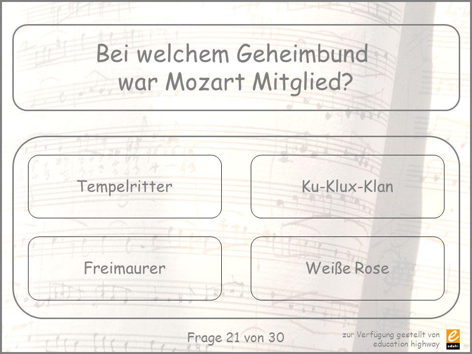 zur Verfügung gestellt von education highway Frage 21 von 30 Bei welchem Geheimbund war Mozart Mitglied? Tempelritter Freimaurer Ku-Klux-Klan Weiße Ro
