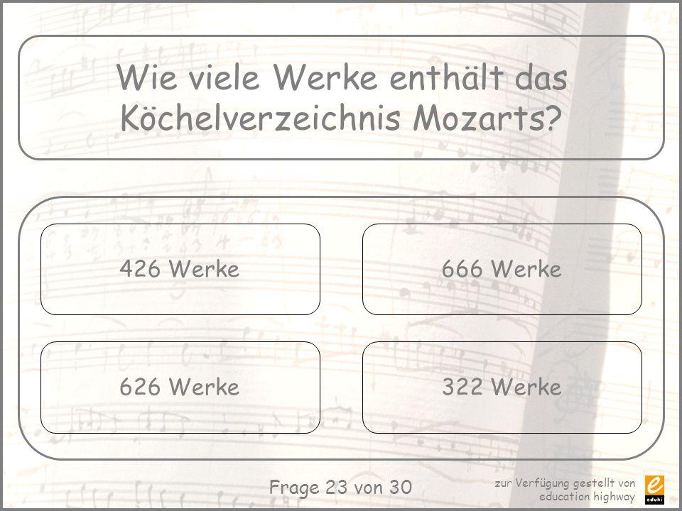 zur Verfügung gestellt von education highway Frage 23 von 30 Wie viele Werke enthält das Köchelverzeichnis Mozarts? 426 Werke 626 Werke 666 Werke 322