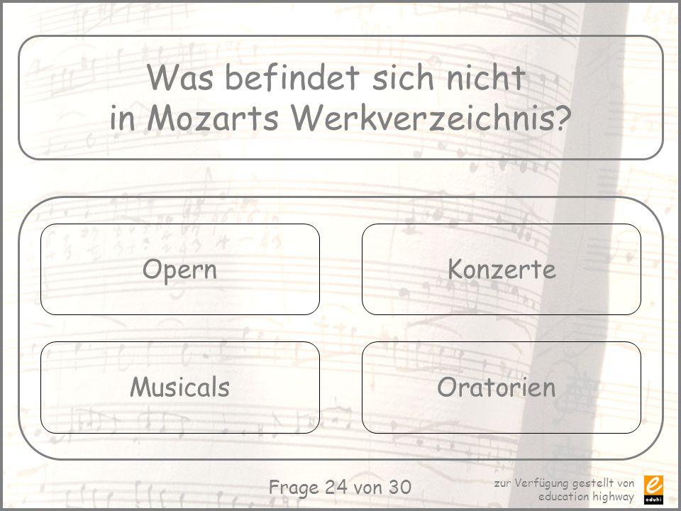 zur Verfügung gestellt von education highway Frage 24 von 30 Was befindet sich nicht in Mozarts Werkverzeichnis? Opern Musicals Konzerte Oratorien