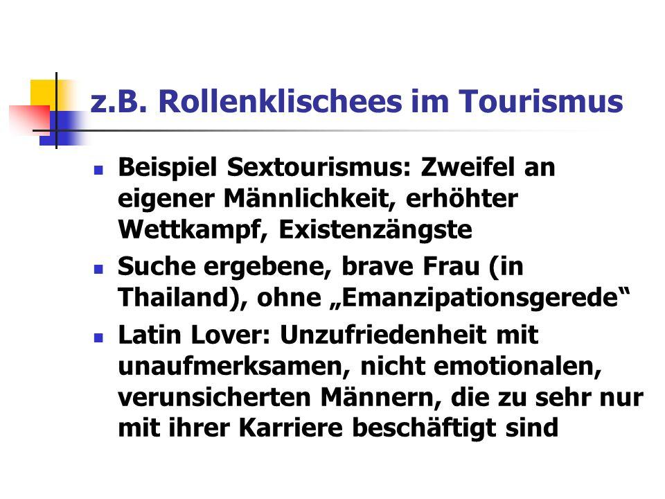 z.B. Rollenklischees im Tourismus Beispiel Sextourismus: Zweifel an eigener Männlichkeit, erhöhter Wettkampf, Existenzängste Suche ergebene, brave Fra
