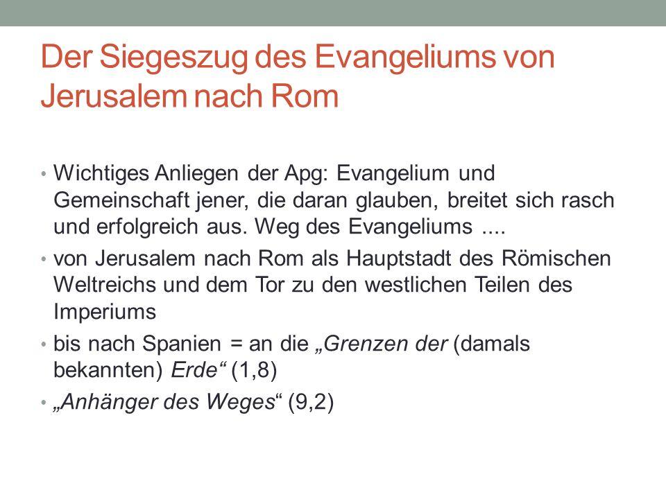 Der Siegeszug des Evangeliums von Jerusalem nach Rom Wichtiges Anliegen der Apg: Evangelium und Gemeinschaft jener, die daran glauben, breitet sich ra