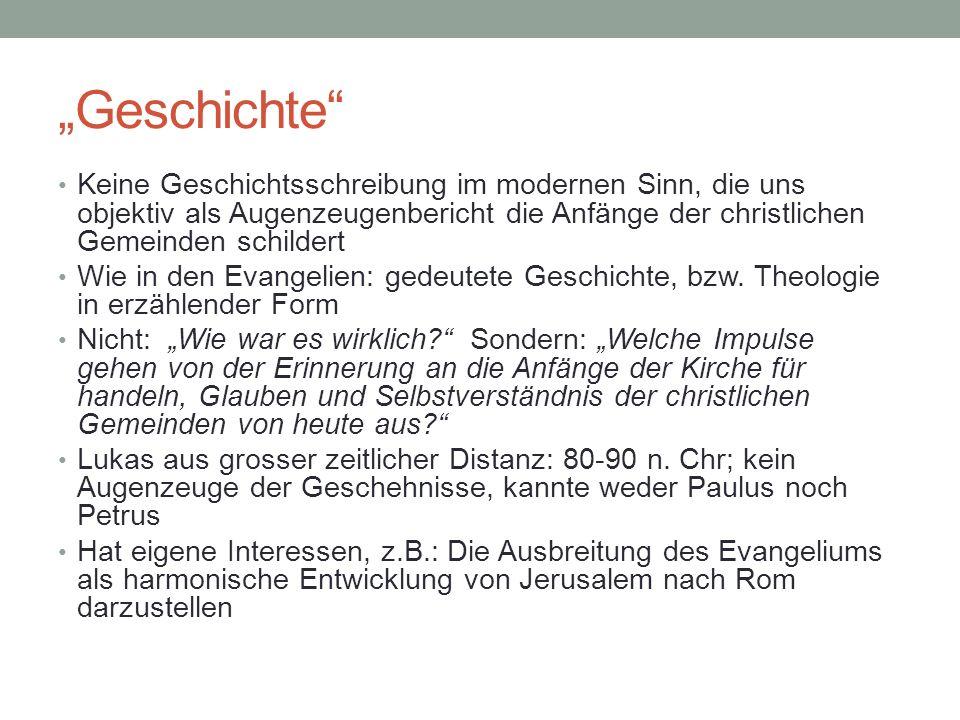 Geschichte Keine Geschichtsschreibung im modernen Sinn, die uns objektiv als Augenzeugenbericht die Anfänge der christlichen Gemeinden schildert Wie i