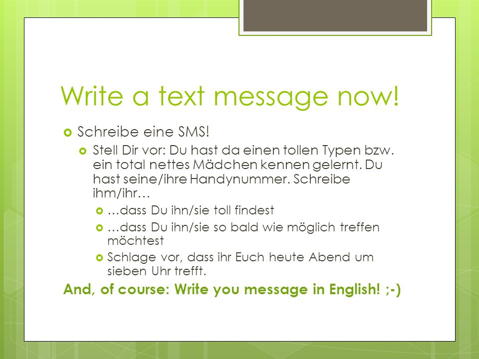 Write a text message now. Schreibe eine SMS. Stell Dir vor: Du hast da einen tollen Typen bzw.