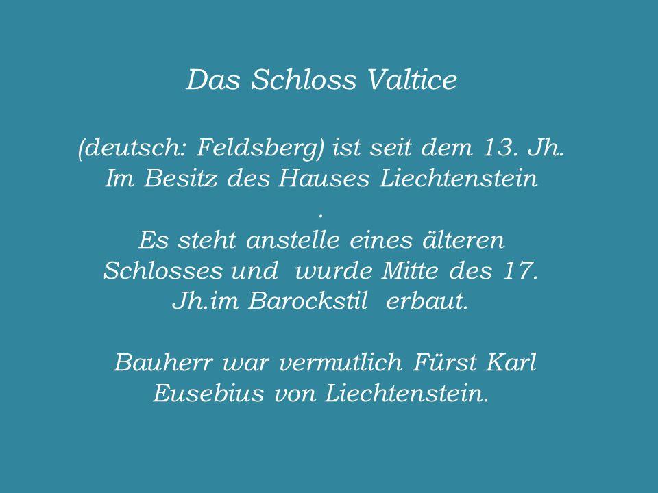 Das Schloss Valtice (deutsch: Feldsberg) ist seit dem 13.