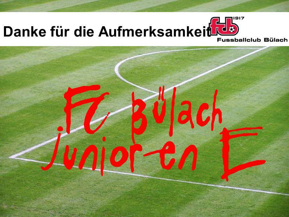 Danke für die Aufmerksamkeit FC Bülach Junioren E