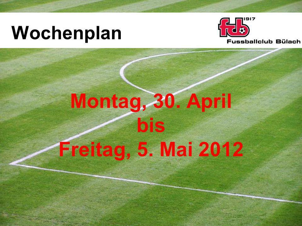 Wochenplan Montag, 30. April bis Freitag, 5. Mai 2012