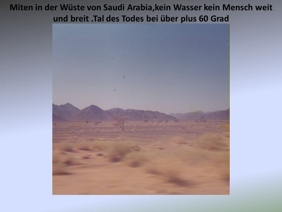 Miten in der Wüste von Saudi Arabia,kein Wasser kein Mensch weit und breit.Tal des Todes bei über plus 60 Grad