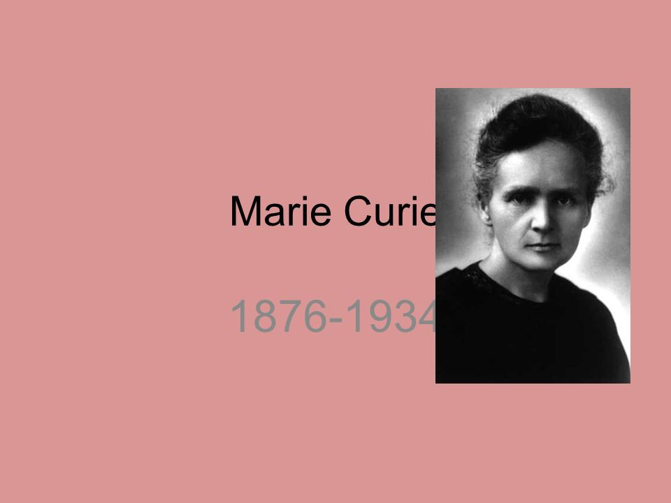 Marie Curie 1876-1934