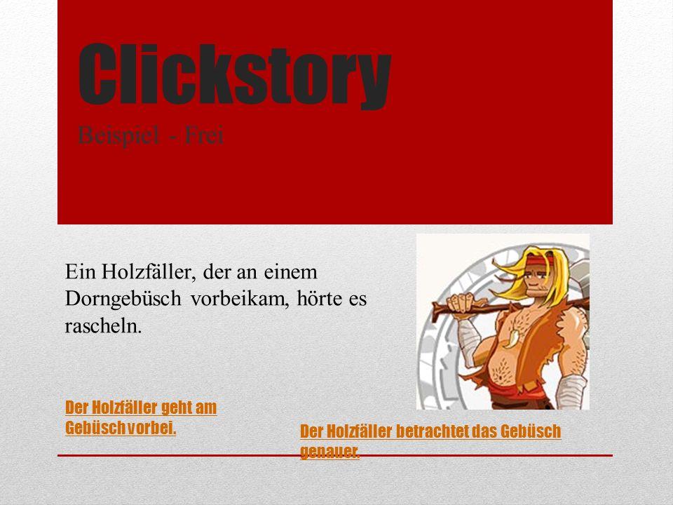Clickstory Beispiel - Frei Ein Holzfäller, der an einem Dorngebüsch vorbeikam, hörte es rascheln.