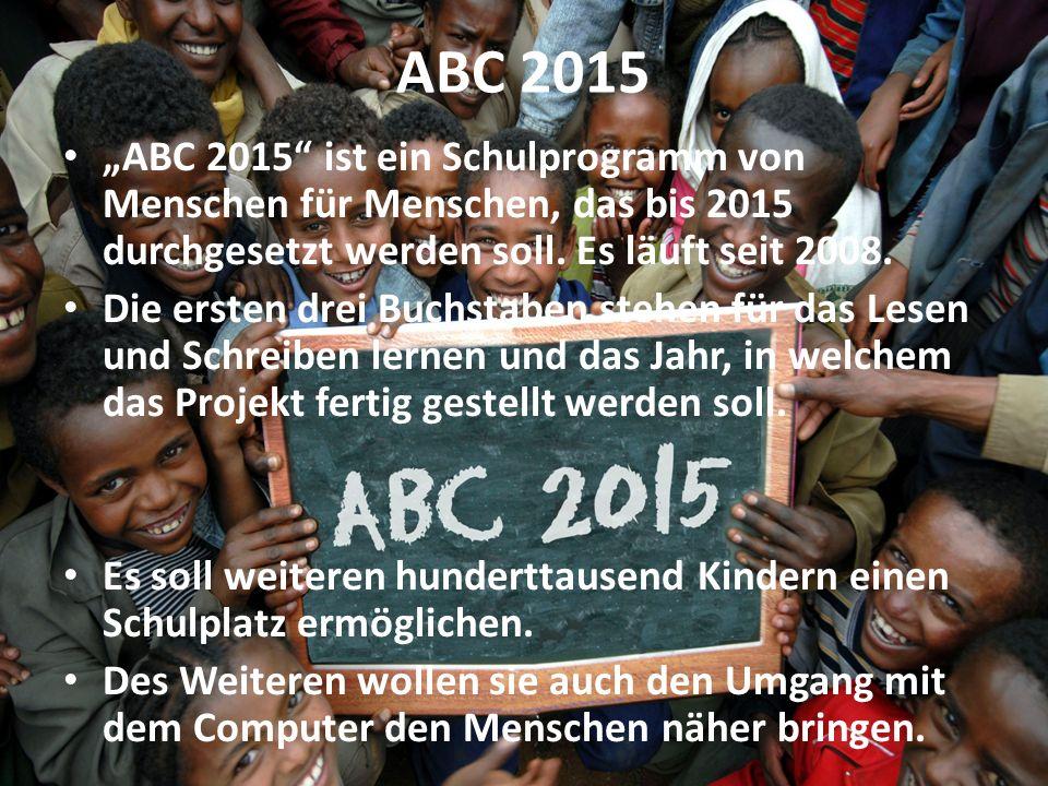ABC 2015 ABC 2015 ist ein Schulprogramm von Menschen für Menschen, das bis 2015 durchgesetzt werden soll. Es läuft seit 2008. Die ersten drei Buchstab
