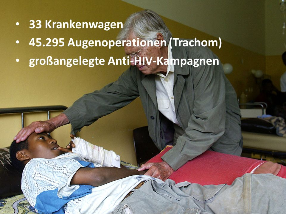 33 Krankenwagen 45.295 Augenoperationen (Trachom) großangelegte Anti-HIV-Kampagnen