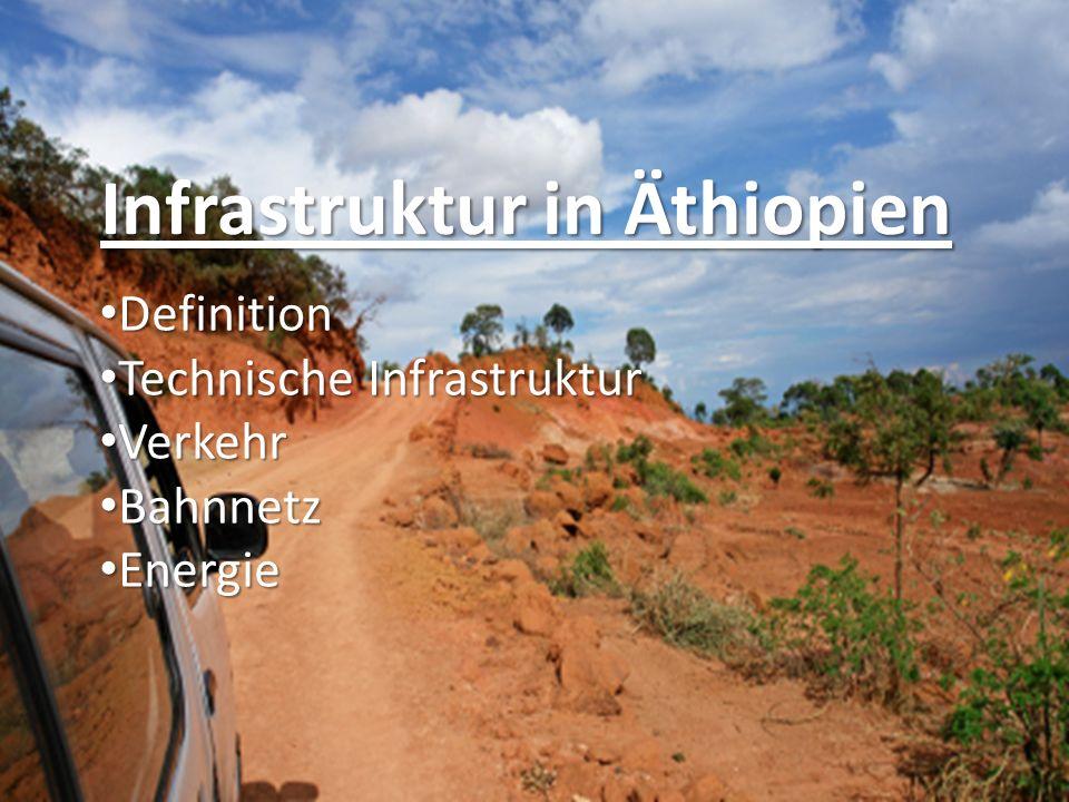 Infrastruktur in Äthiopien Definition Definition Technische Infrastruktur Technische Infrastruktur Verkehr Verkehr Bahnnetz Bahnnetz Energie Energie