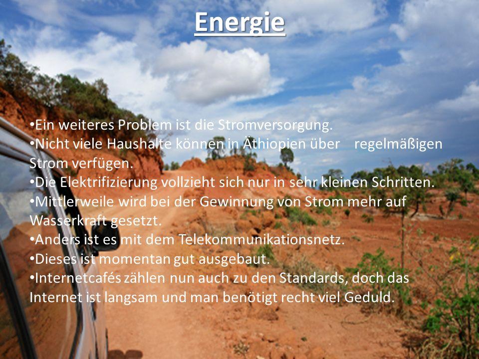 Energie Ein weiteres Problem ist die Stromversorgung. Nicht viele Haushalte können in Äthiopien über regelmäßigen Strom verfügen. Die Elektrifizierung