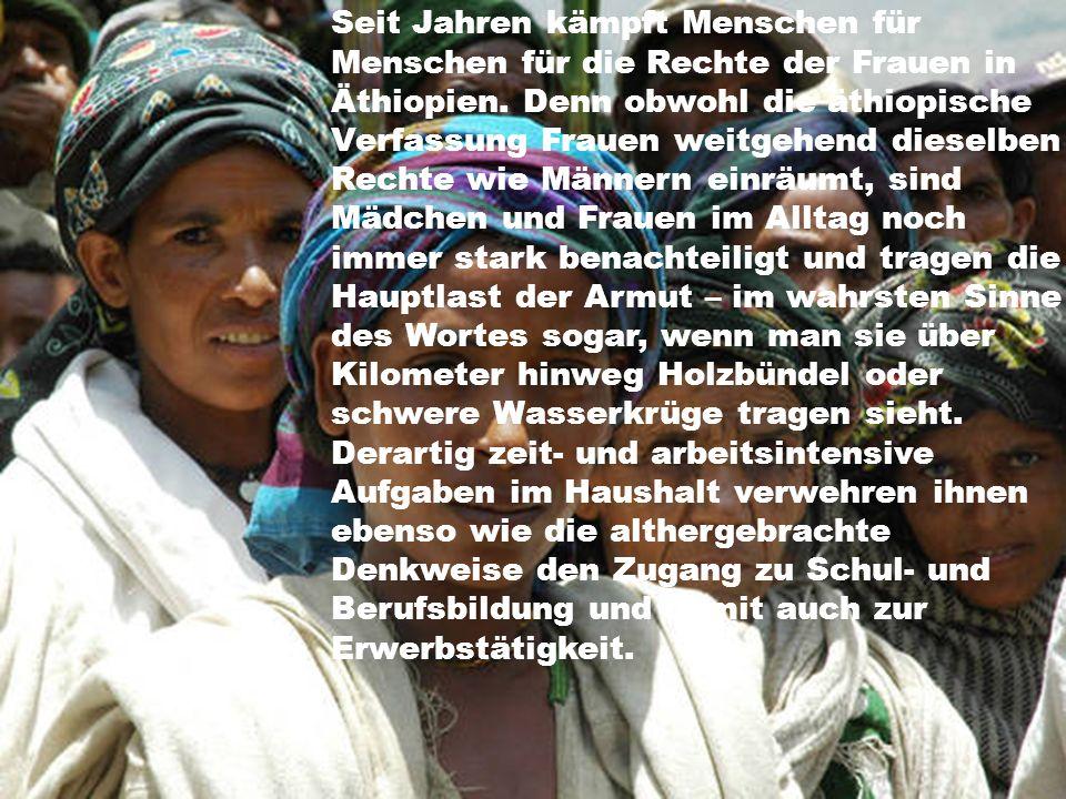 Seit Jahren kämpft Menschen für Menschen für die Rechte der Frauen in Äthiopien. Denn obwohl die äthiopische Verfassung Frauen weitgehend dieselben Re