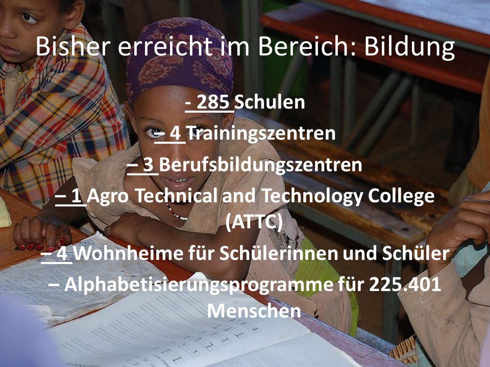 Bisher erreicht im Bereich: Bildung - 285 Schulen – 4 Trainingszentren – 3 Berufsbildungszentren – 1 Agro Technical and Technology College (ATTC) – 4
