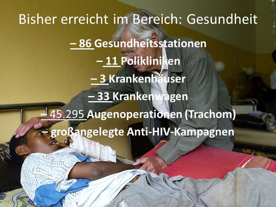 Bisher erreicht im Bereich: Gesundheit – 86 Gesundheitsstationen – 11 Polikliniken – 3 Krankenhäuser – 33 Krankenwagen – 45.295 Augenoperationen (Trac