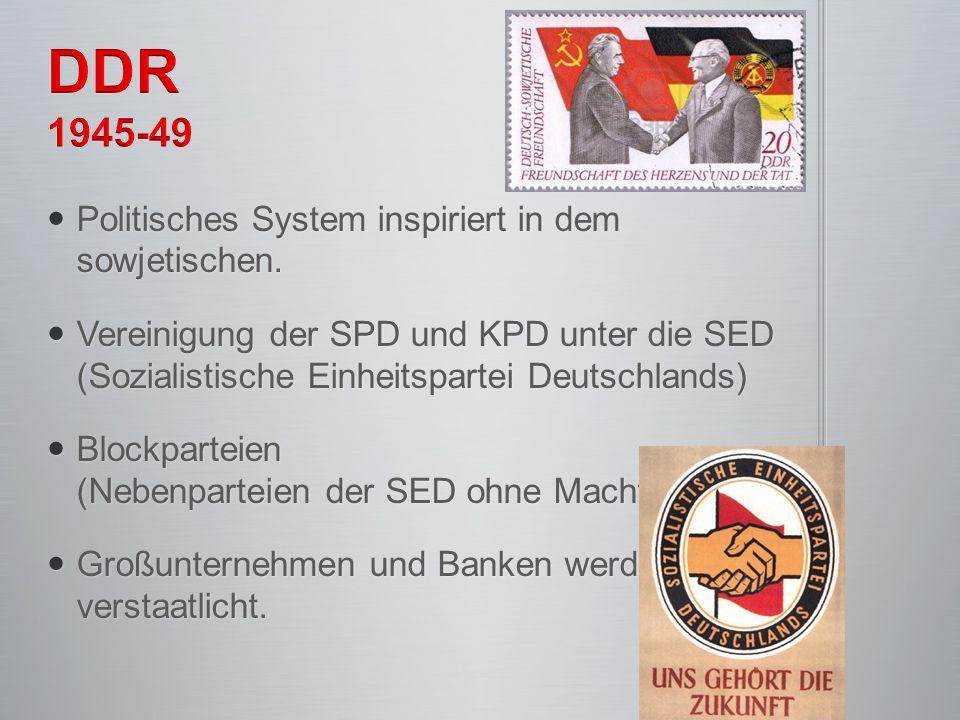 Politisches System inspiriert in dem sowjetischen. Politisches System inspiriert in dem sowjetischen. Vereinigung der SPD und KPD unter die SED (Sozia