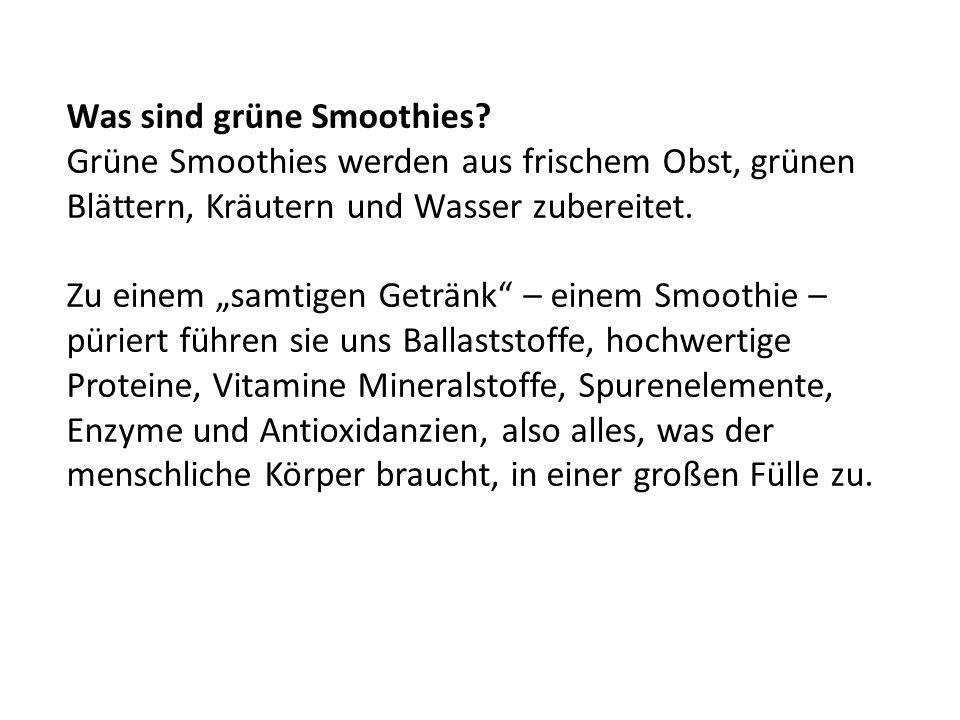 Was sind grüne Smoothies? Grüne Smoothies werden aus frischem Obst, grünen Blättern, Kräutern und Wasser zubereitet. Zu einem samtigen Getränk – einem