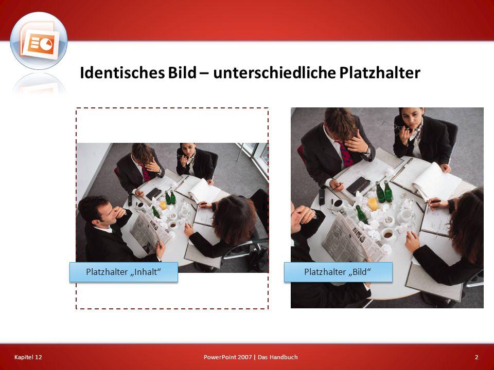 Identisches Bild – unterschiedliche Platzhalter Kapitel 122PowerPoint 2007 | Das Handbuch Platzhalter Inhalt Platzhalter Bild