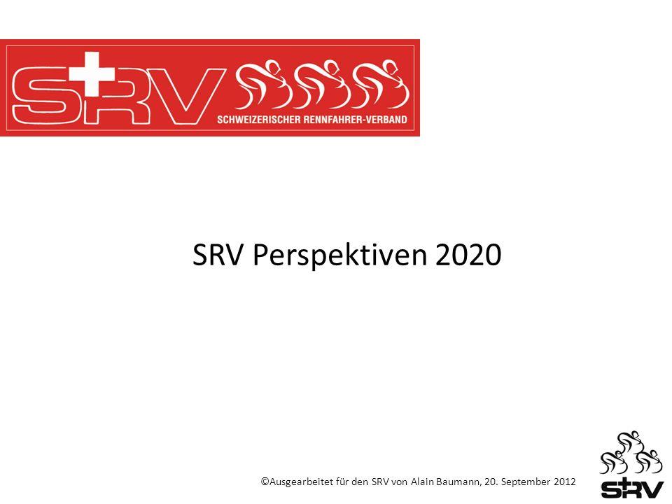 SRV Perspektiven 2020 ©Ausgearbeitet für den SRV von Alain Baumann, 20. September 2012