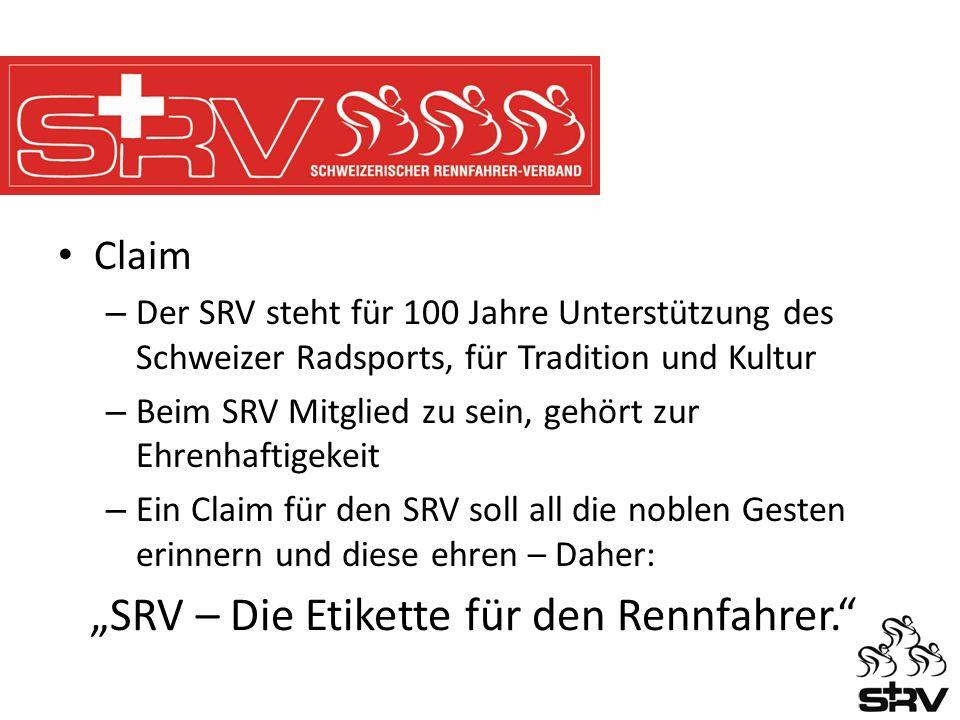 Claim – Der SRV steht für 100 Jahre Unterstützung des Schweizer Radsports, für Tradition und Kultur – Beim SRV Mitglied zu sein, gehört zur Ehrenhaftigekeit – Ein Claim für den SRV soll all die noblen Gesten erinnern und diese ehren – Daher: SRV – Die Etikette für den Rennfahrer.