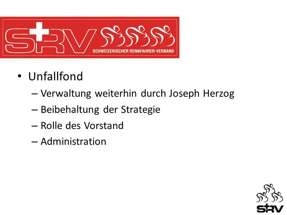 Unfallfond – Verwaltung weiterhin durch Joseph Herzog – Beibehaltung der Strategie – Rolle des Vorstand – Administration