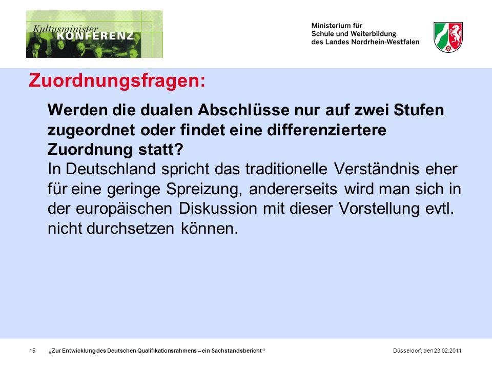 Zur Entwicklung des Deutschen Qualifikationsrahmens – ein Sachstandsbericht 15Düsseldorf, den 23.02.2011 Zuordnungsfragen: Werden die dualen Abschlüsse nur auf zwei Stufen zugeordnet oder findet eine differenziertere Zuordnung statt.