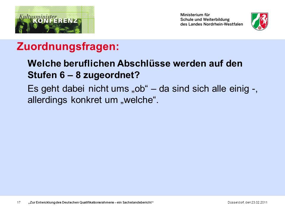 Zur Entwicklung des Deutschen Qualifikationsrahmens – ein Sachstandsbericht 17Düsseldorf, den 23.02.2011 Zuordnungsfragen: Welche beruflichen Abschlüsse werden auf den Stufen 6 – 8 zugeordnet.