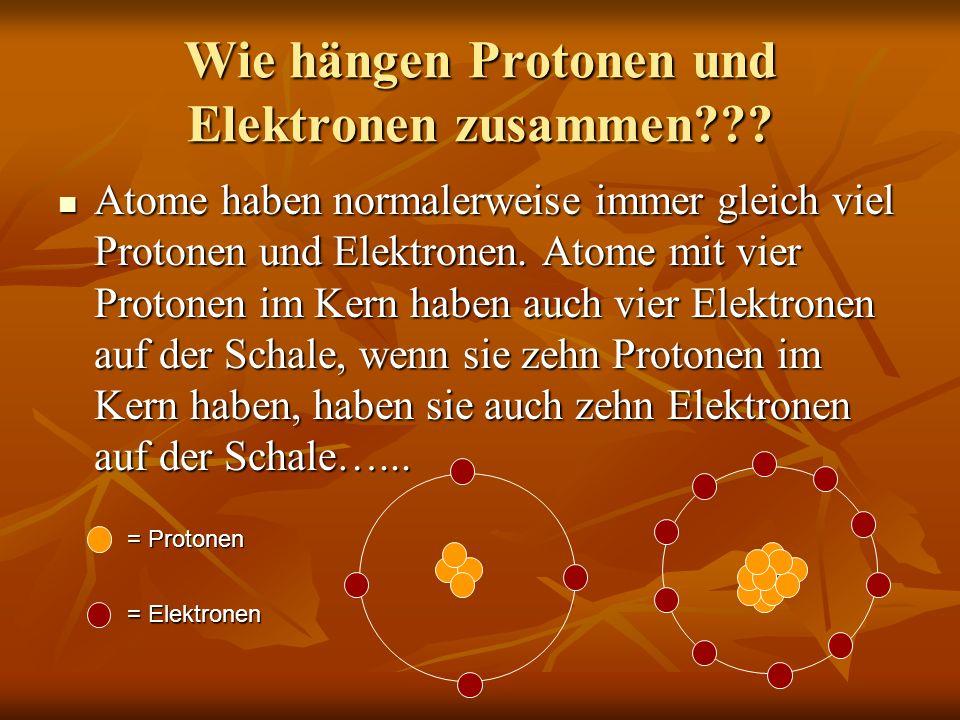 Wie hängen Protonen und Elektronen zusammen??? Atome haben normalerweise immer gleich viel Protonen und Elektronen. Atome mit vier Protonen im Kern ha