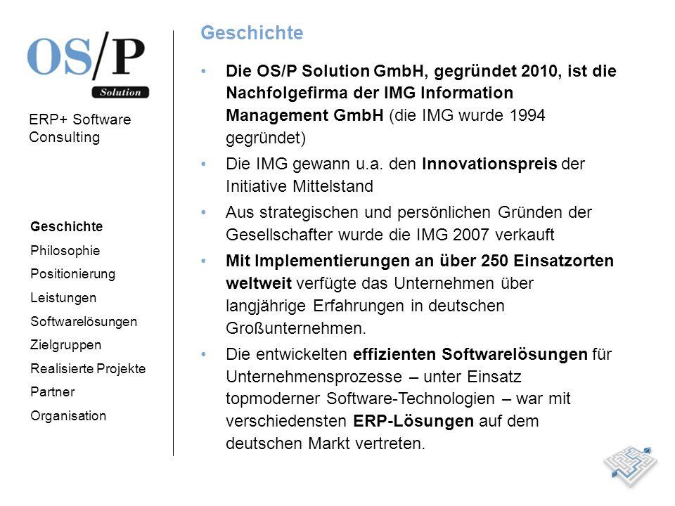 ERP+ Software Consulting Geschichte Die OS/P Solution GmbH, gegründet 2010, ist die Nachfolgefirma der IMG Information Management GmbH (die IMG wurde 1994 gegründet) Die IMG gewann u.a.